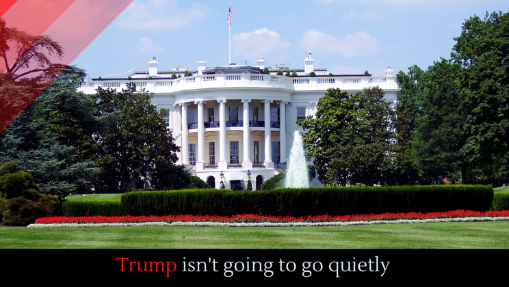 Trump isn't going to go quietly