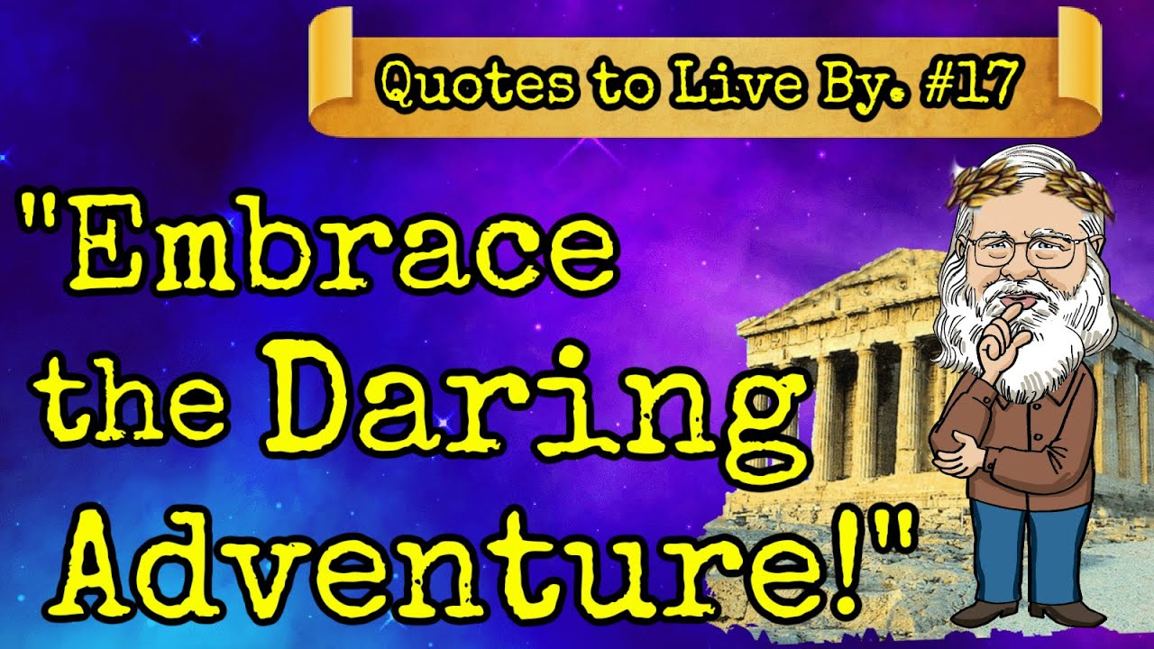 Quote #17 Your Life Was Meant to Be A Daring Adventure!